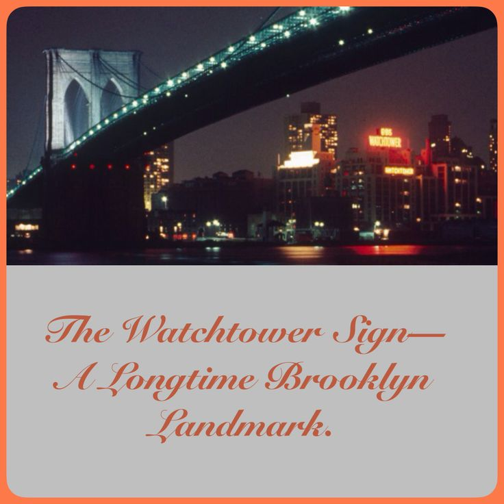 The Watchtower Sign—A Longtime Brooklyn Landmark.  For more than 40 years, the sign atop the world headquarters of Jehovah's Witnesses has been a familiar sight to residents of New York City.    ♥•.¸¸.•♥   JW.org > About Us > Activities >  Life at Bethel >   The Watchtower Sign—A Longtime Brooklyn Landmark.  JW.org also   has the Bible & bible based study aids to read, watch, listen & download in 300+ languages. These aids are designed to be used with your bible.
