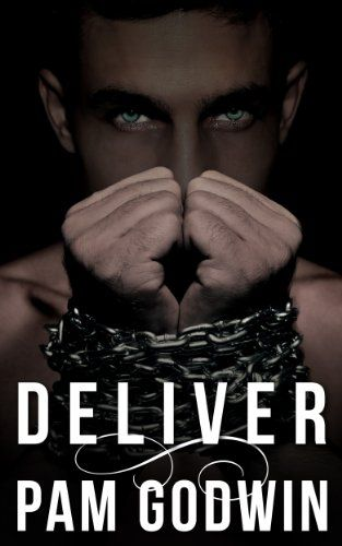 Deliver by Pam Godwin (dark romance)