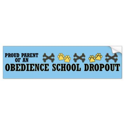 Dog Obedience School Dropout Bumper Sticker - dog puppy dogs doggy pup hound love pet best friend