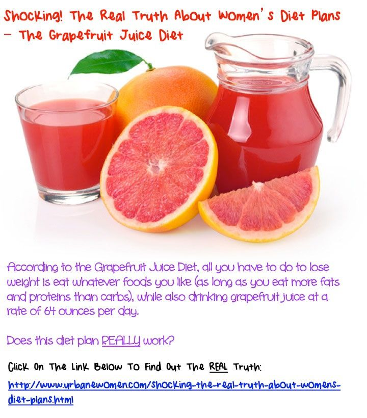 Shocking! The Real Truth About Women's Diet Plans - The Grapefruit Juice Diet: According to the Grapefruit Juice Diet, all you have to do to lose weight is eat whatever foods you like (as long as you eat more fats and proteins than carbs), while also drinking grapefruit juice at a rate of 64 ounces per day. Does this diet plan really work?