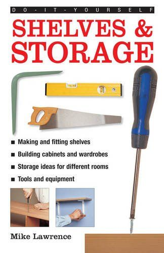 Do-It-Yourself: Shelves & Storage: A Practical Instructive Guide to Building Shelves and Storage Facilities in Your Home « LibraryUserGroup.com – The Library of Library User Group