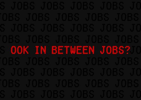 Ook in between jobs?