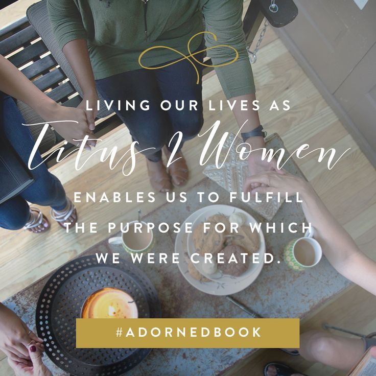 Living our lives as Titus 2 women enables us to fulfill the purpose for which we were created. #AdornedBook