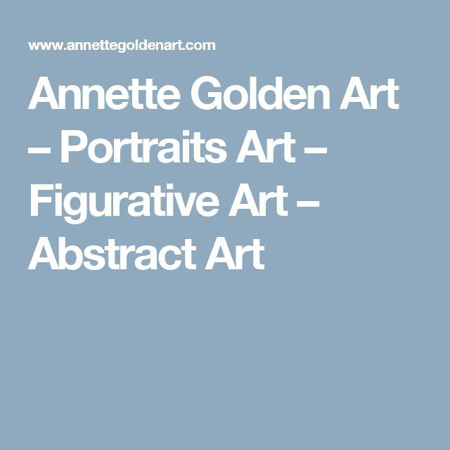 Annette Golden Art – Portraits Art – Figurative Art – Abstract Art