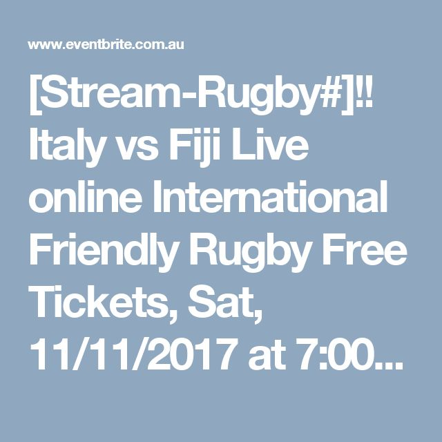 [Stream-Rugby#]!! Italy vs Fiji Live online International Friendly Rugby Free Tickets, Sat, 11/11/2017 at 7:00 pm | Eventbrite