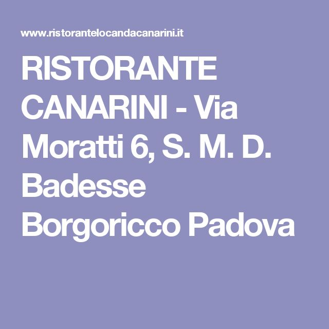 RISTORANTE CANARINI - Via Moratti 6, S. M. D. Badesse Borgoricco Padova