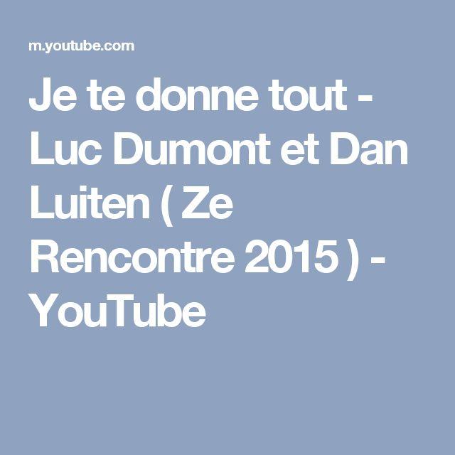 Je te donne tout - Luc Dumont et Dan Luiten ( Ze Rencontre 2015 ) - YouTube