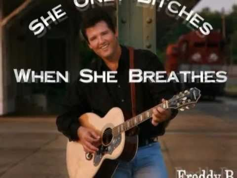 She Only Bitches When She Breathes  (Funny Country Song) My husband said this is Me.  We get a great laugh every time