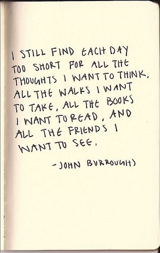 Yes~: Buckets Lists, The Kiss, Not Enough, John Burroughs, Make Time, So True, Well Said, Inspiration Quotes, True Stories