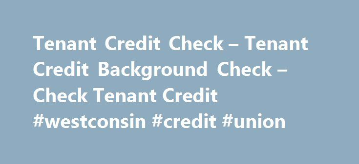 Tenant Credit Check – Tenant Credit Background Check – Check Tenant Credit #westconsin #credit #union http://credit-loan.nef2.com/tenant-credit-check-tenant-credit-background-check-check-tenant-credit-westconsin-credit-union/  #credit check tenant # Tenant Credit Check Check Out Your Next Tenant with AAA Credit Hey landlords! You know the headache of having a tenant move in only to discover that they are destroying your property, paying rent late, or skipping out on rent altogether. It s…