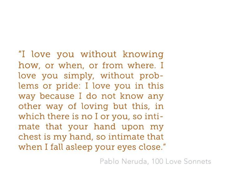 ~Pablo Neruda, 100 Love Sonnets