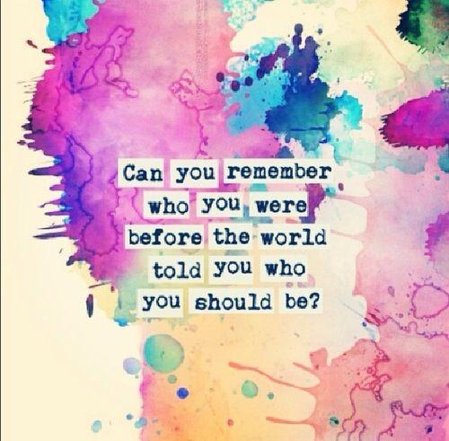 Can you remember who you were before the world told you who you should be? // Recuerdas quién eras antes que el mundo te dijera quién deberías ser? #Frases