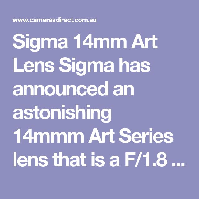 Sigma 14mm Art Lens Sigma has announced an astonishing 14mmm Art Series lens that is a F/1.8 lens. WOW. This is the dream lens for astro photography let alone for landscapes.