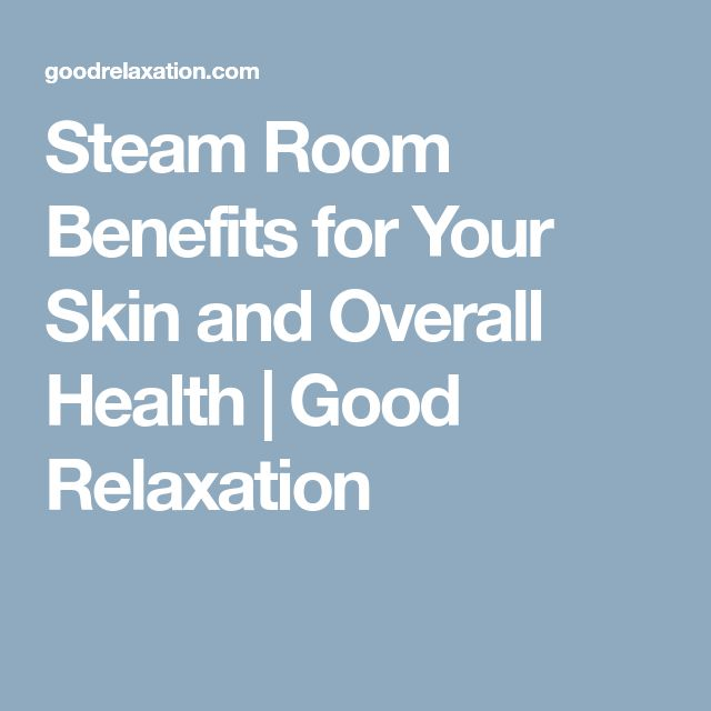 Steam Room Benefits for Your Skin and Overall Health   Good Relaxation