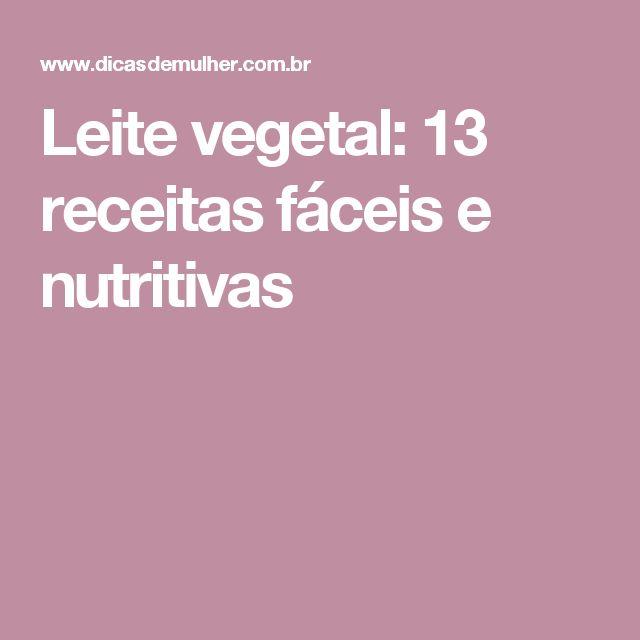 Leite vegetal: 13 receitas fáceis e nutritivas