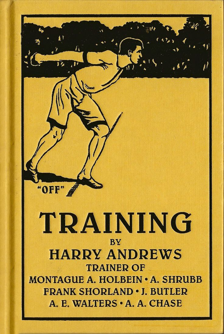 AUTHOR: Harry Andrews. COVER: no credit given. PUBLISHER: Octopus Publishing Group / Bloomsbury Publishing YEAR: 2005 NOTE: Originally published in 1911 under the title Training for Athletics and General Health by C. Arthur Pearson Limited.