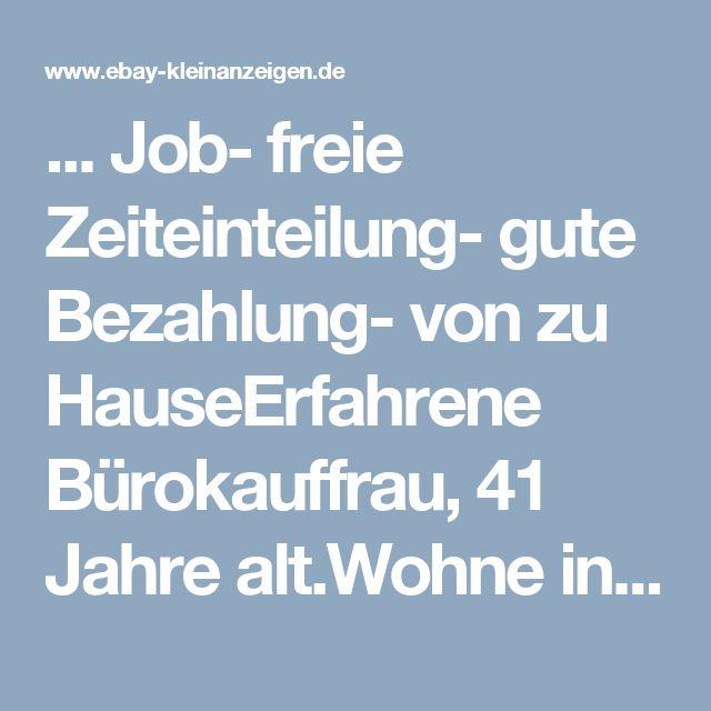 ... Job- freie Zeiteinteilung- gute Bezahlung- von zu HauseErfahrene Bürokauffrau, 41 Jahre alt.Wohne in Berlin-Spandau.Erfahrungen in den Bereichen- Büro- Immobilien- Behördengänge- Texterfassung- Datenerfassung- Internet- Onlineshop.Auch auf Honorarbasis.Nur ernst gemeinte Angebote.