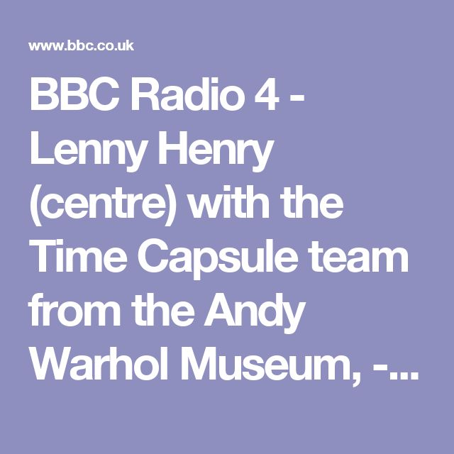 BBC Radio 4 - Lenny Henry (centre) with the Time Capsule team from the Andy Warhol Museum, - Andy Warhol: Time Regained - Andy Warhol:Time Regained