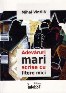 Recenzie – Adevăruri mari scrise cu litere mici, de Mihai VINTILĂ http://scrieliber.ro/recenzie-adevaruri-mari-scrise-cu-litere-mici-de-mihai-vintila/