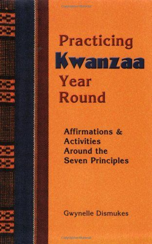 Practicing Kwanzaa Year Round: Affirmations and Activities Around the Seven Principles:Amazon:Kindle Store