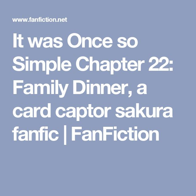 It was Once so Simple Chapter 22: Family Dinner, a card captor sakura fanfic | FanFiction
