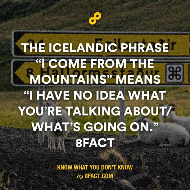 """The Icelandic phrase """"I come from the mountains"""" means """"I have no idea what you"""