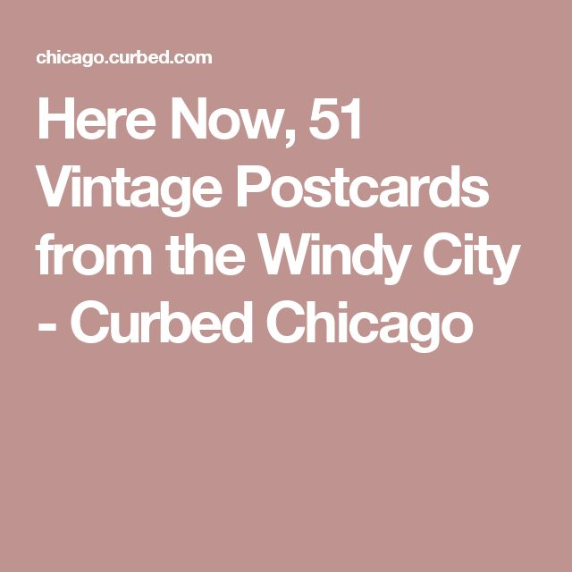 Here Now, 51 Vintage Postcards from the Windy City - Curbed Chicago