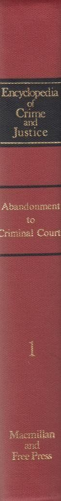 Encyclopedia of Crime and Justice (Volume 1: Abandonment to Criminal Courts)
