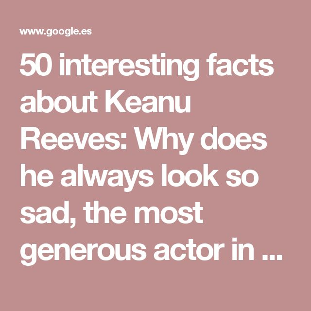 50 interesting facts about Keanu Reeves: Why does he always look so sad, the most generous actor in Hollywood : People : BOOMSbeat