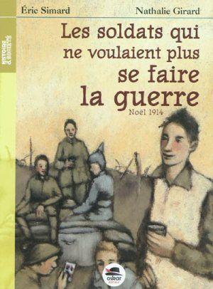 Les soldats qui ne voulaient plus se faire la guerre : Noël 1914 / Eric Simard ; Nathalie Girard. - Oskar (Histoire & Société), 2011