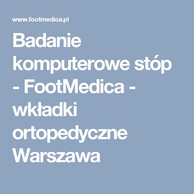 Badanie komputerowe stóp - FootMedica - wkładki ortopedyczne Warszawa