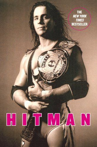 Hitman: My Real Life in the Cartoon World of Wrestling by Bret Hart