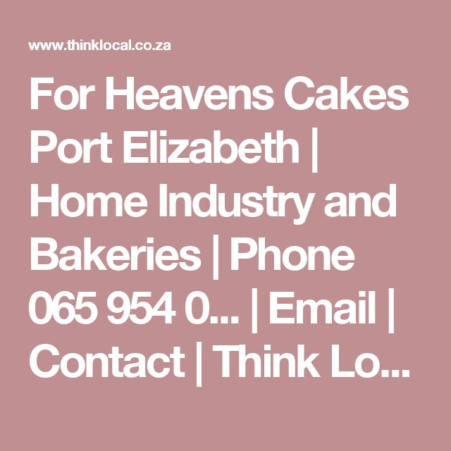 For Heavens Cakes Port Elizabeth | Home Industry and Bakeries | Phone 065 954 0... | Email | Contact | Think Local