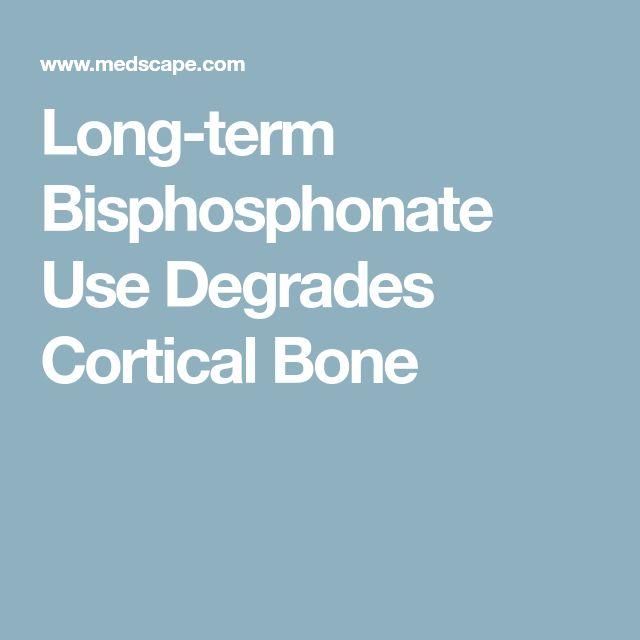 Long-term Bisphosphonate Use Degrades Cortical Bone