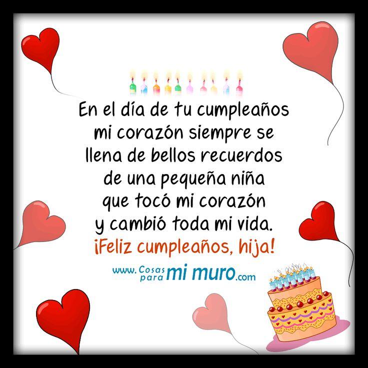 Para mi hija con amor, feliz cumpleaños, esta carta es para ti: http://www.shoshan.cl/a_mi_hija_con_amor.html En el día de tu cumpleaños mi corazón siempre se llena de bellos recuerdos de una pequeña niña que tocó mi corazón y cambió toda mi vida. ¡Feliz cumpleaños, hija! Más postales de cumpleaños en: http://www.shoshan.cl/galeria_de_cumpleanos.html Imágenes de cumpleaños en: http://www.cosasparamimuro.com/category/cumpleanos