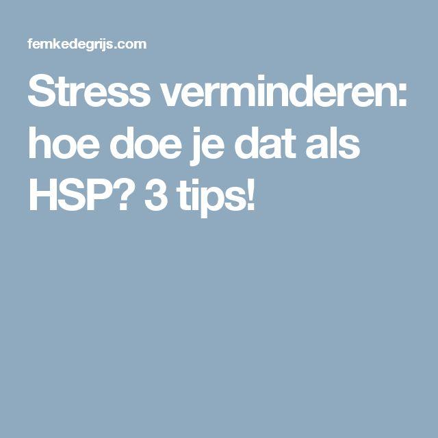 Stress verminderen: hoe doe je dat als HSP? 3 tips!