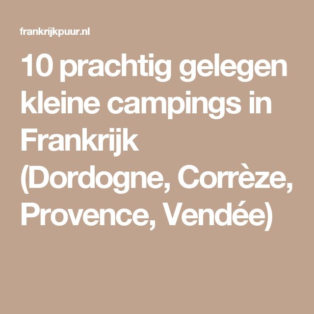 10 prachtig gelegen kleine campings in Frankrijk (Dordogne, Corrèze, Provence, Vendée)