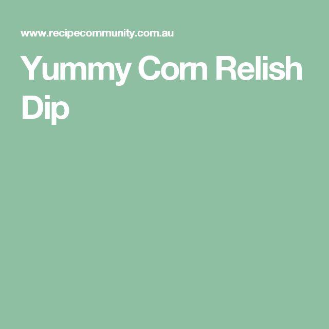 Yummy Corn Relish Dip