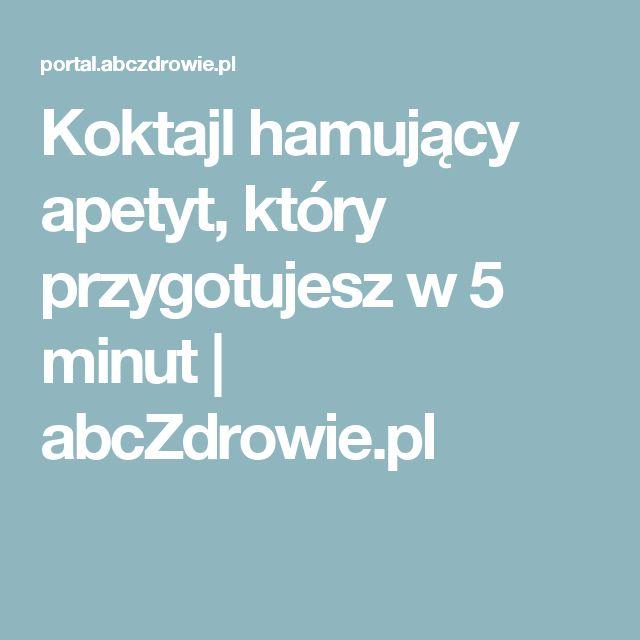 Koktajl hamujący apetyt, który przygotujesz w 5 minut | abcZdrowie.pl