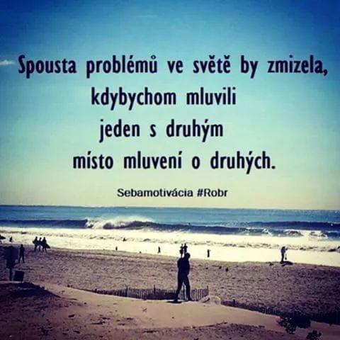 Veľa problémov vo svete by zmizlo, keby sme hovorili jeden s druhým, namiesto hovorenia o druhých.