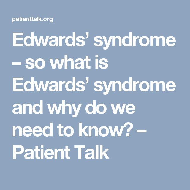 Edwards' syndrome – so what is Edwards' syndrome and why do we need to know? – Patient Talk