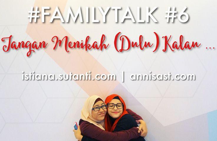 #FAMILYTALK: Jangan (Dulu) Menikah Kalau ... | annisast.com