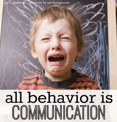 Simple but true. When a child does something, anything, he is trying to communicate with you.