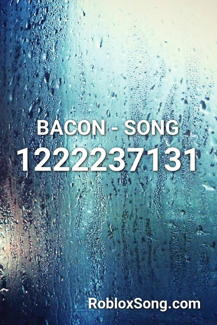 Bacon Song Roblox ID Roblox Music Codes Songs Parody songs