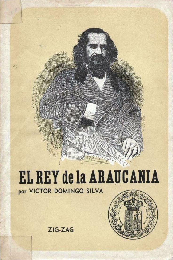 El Rey de la Araucanía. Victor Domingo Silva  Poeta, dramaturgo y novelista chileno Premio Nacional de Literatura 1954.