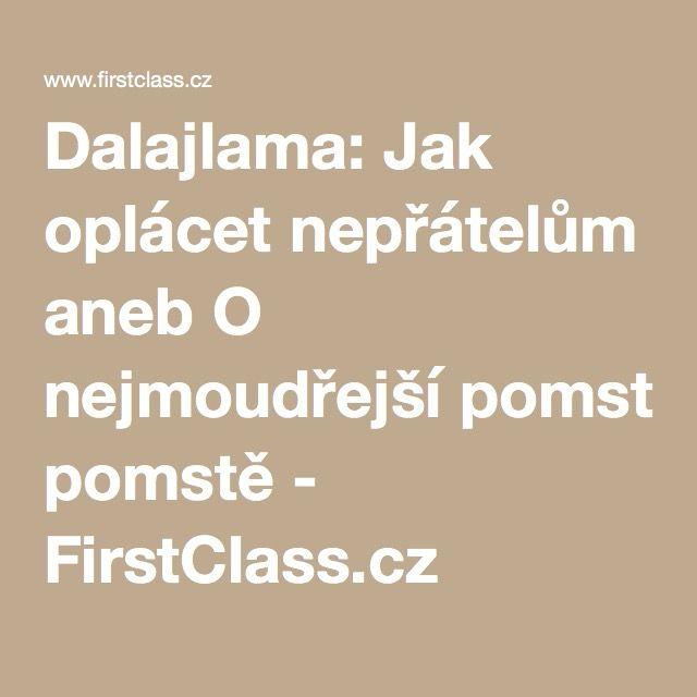 Dalajlama: Jak oplácet nepřátelům aneb O nejmoudřejší pomstě - FirstClass.cz