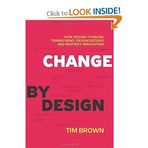 Change by Design: How Design Thinking Transforms Organizations and Inspires Innovation: Tim Brown: 9780061766084: Amazon.com: Books