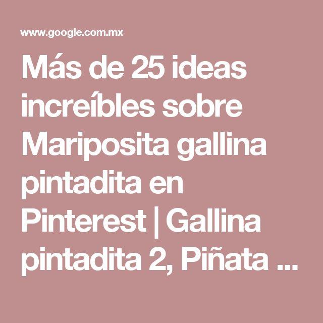 Más de 25 ideas increíbles sobre Mariposita gallina pintadita en Pinterest | Gallina pintadita 2, Piñata gallina pintadita y Decoracion gallina pintadita