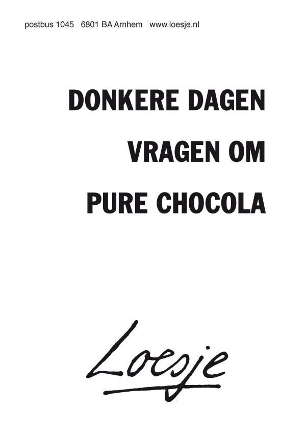 Donkere dagen vragen om pure chocola