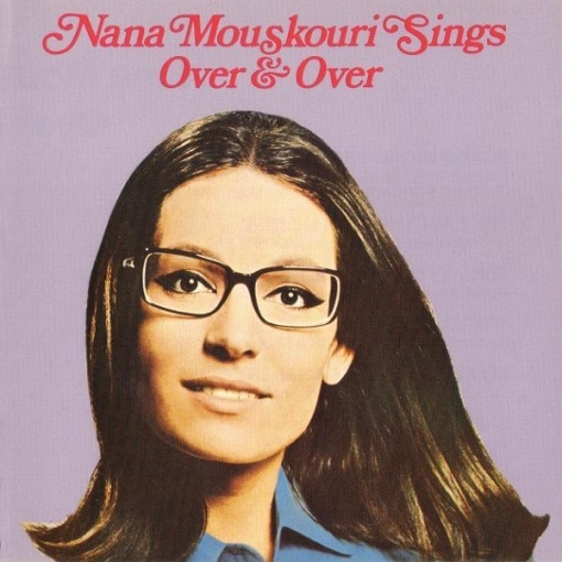 Nana Mouskouri. I Used to listen to her because she was dad's favorite singer.